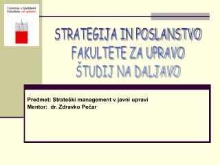 Predmet: Strateški management v javni upravi Mentor:  dr. Zdravko Pečar