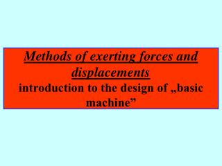 Methods of exerting forces and displacements introduction to the design of  basic machine