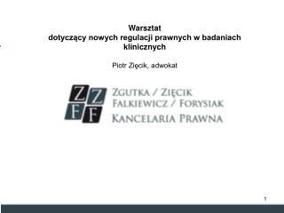 Warsztat dotyczący nowych regulacji prawnych w badaniach klinicznych Piotr Zięcik, adwokat