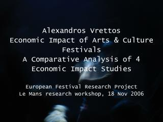 Alexandros Vrettos Economic Impact of Arts  Culture Festivals A Comparative Analysis of 4   Economic Impact Studies  Eur