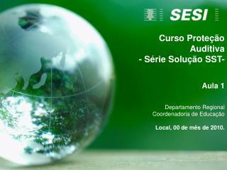 Curso Proteção Auditiva - Série Solução SST- Aula 1 Departamento Regional