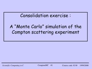 "Consolidation exercise :  A ""Monte Carlo"" simulation of the Compton scattering experiment"