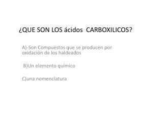 ¿QUE SON LOS ácidos  CARBOXILICOS?