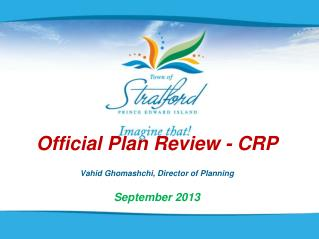 Official Plan Review - CRP Vahid Ghomashchi, Director of Planning September 2013