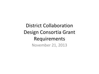 District Collaboration Design Consortia Grant Requirements