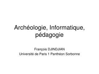 Arch�ologie, Informatique, p�dagogie