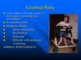 an understanding of cerebral palsy and epilepsy Cerebral palsy (cp) is the most common physical disability in childhood, at 1 in 500 births cerebral palsy is a disorder of posture and movement and there may be other challenges for the child such as communication issues, epilepsy, visual, hearing and behavioural issues.