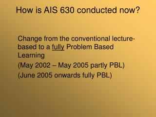 How is AIS 630 conducted now?