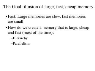 The Goal: illusion of large, fast, cheap memory