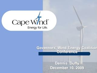Governors' Wind Energy Coalition  Conference Dennis  Duffy December 10,  2009