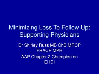 Minimizing Loss To Follow Up:  Supporting Physicians
