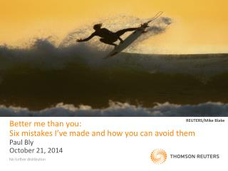 Better me than you:  Six mistakes I've made and how you can avoid them Paul Bly October 21, 2014