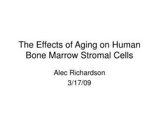 The Effects of Aging on Human Bone Marrow Stromal Cells