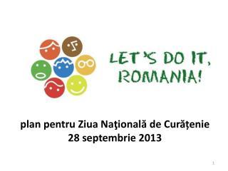 plan pentru  Z iua  Naţională  de  C urățenie 28 septembrie 2013