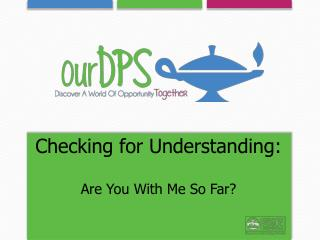 Checking for Understanding:  Are You With Me So Far?
