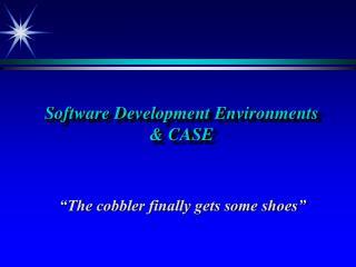 Software Development Environments   CASE