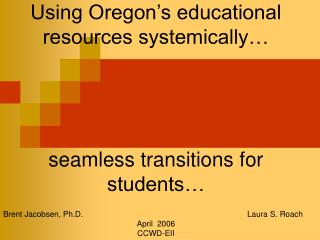Using Oregon's educational resources systemically… seamless transitions for students…