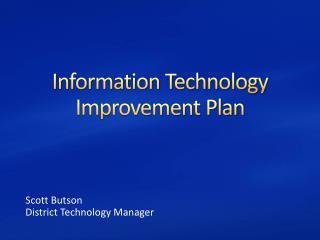Information Technology  Improvement Plan