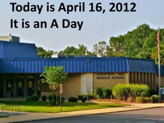 Today is April  16,  2012 It is an A Day
