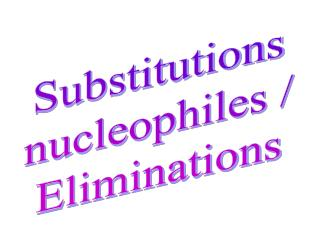 Substitutions nucleophiles / Eliminations