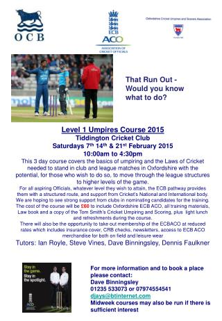 Level 1 Umpires Course 2015 Tiddington Cricket Club Saturdays 7 th  14 th  & 21 st  February 2015