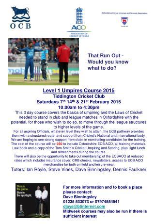 Level 1 Umpires Course 2015 Tiddington Cricket Club Saturdays 7 th  14 th  & 21 st  February 2015