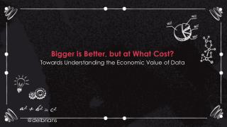 Bigger is Better, but at What Cost? Towards Understanding the Economic Value of Data