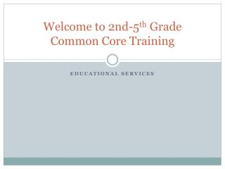 Welcome to 2nd-5 th  Grade Common Core Training