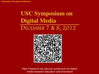 USC Symposium on  Digital Media December 7 & 8, 2012