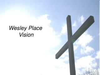 Wesley Place  Vision