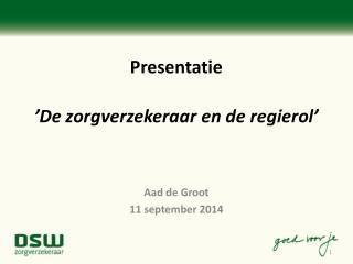 Presentatie  'De zorgverzekeraar en de regierol'