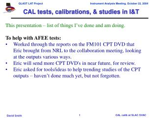 CAL tests, calibrations, & studies in I&T