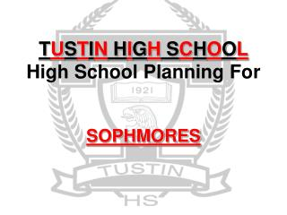 T U S T I N  H I G H  S C H O O L High School Planning For SOPHMORES