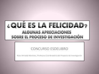 CONCURSO ESDELIBRO Rosa  Almaida  Martínez, Profesora Coordinadora del Proyecto de Investigación