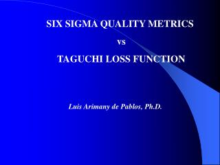 SIX SIGMA QUALITY METRICS  vs  TAGUCHI LOSS FUNCTION