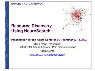 Resource Discovery  Using NeuroSearch Presentation for the Agora Center InBCT-seminar 13.11.2003