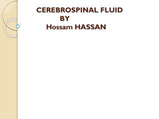 CEREBROSPINAL FLUID                  BY           Hossam HASSAN