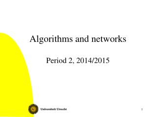 Algorithms and networks Period 2, 2014/2015