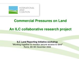 Commercial Pressures on Land An ILC collaborative research project