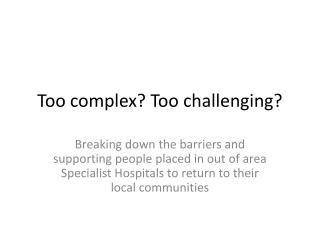 Too complex? Too challenging?
