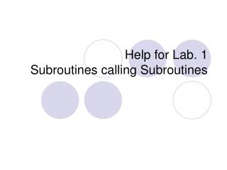 Help for Lab. 1 Subroutines calling Subroutines