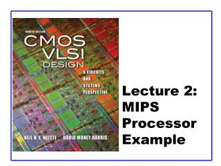 Lecture 2:  MIPS  Processor Example