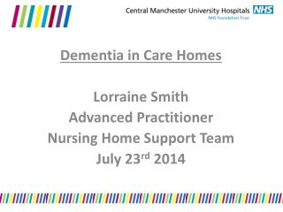 Dementia in Care Homes Lorraine Smith Advanced Practitioner Nursing Home Support Team