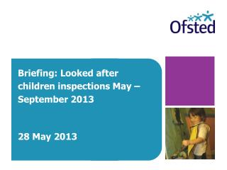 Briefing: Looked after children inspections May – September 2013 28 May 2013