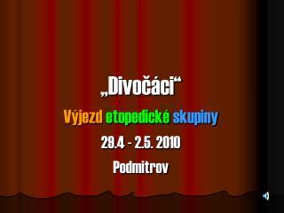 """""""Divočáci""""  Výjezd etopedické  skupiny 29.4 - 2.5. 2010 Podmitrov"""