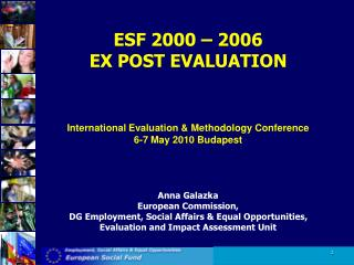 ESF 2000 – 2006 EX POST EVALUATION I nternational  E valuation &  M ethodology  C onference
