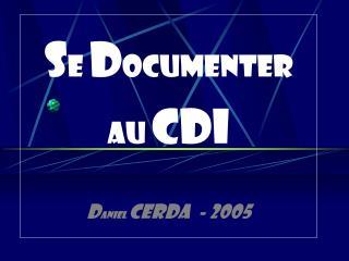 S E  D OCUMENTER  AU  CDI D aniel  CERDA  - 2005