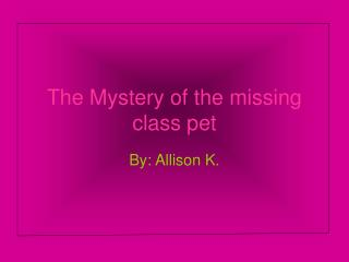 The Mystery of the missing class pet