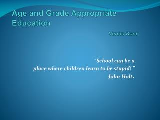 Age and Grade Appropriate Education  Venita Kaul