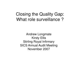 Closing the Quality Gap: What role surveillance ?